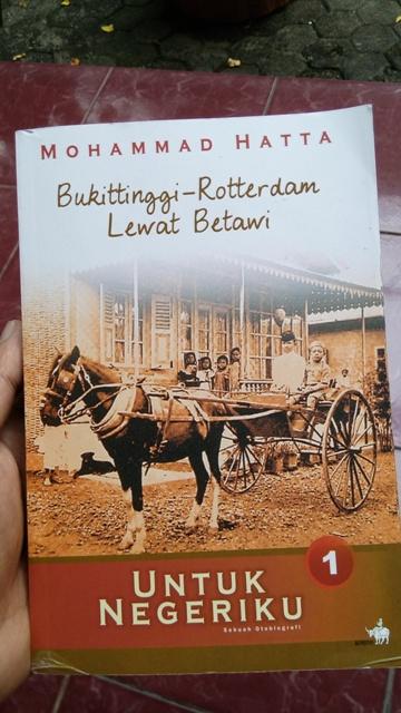 Blog Andika Priyandana - Mohammad Hatta Untuk Negeriku 1: Bukittinggi - Rotterdam Lewat Betawi