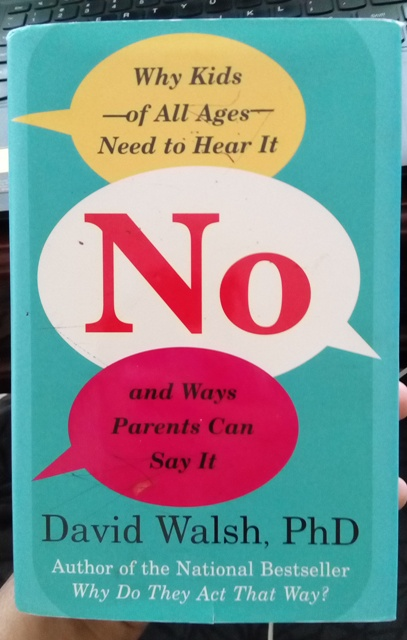 Blog Andika Priyandana - No - Why Kids of All Ages Need to Hear It and Why Parents Can Say It, David Walsh, PhD